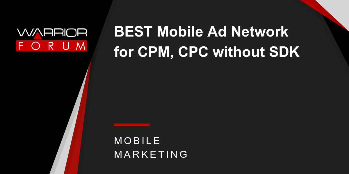 Best Mobile Ad Network For Cpm Cpc Without Sdk Warrior Forum