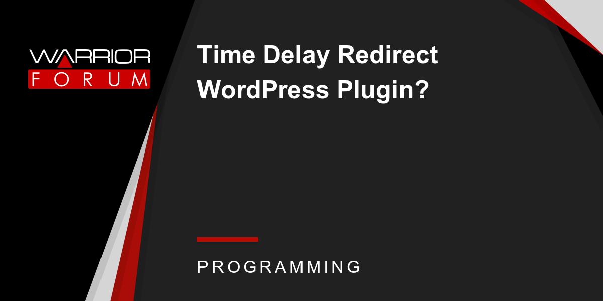 Time Delay Redirect WordPress Plugin? | Warrior Forum - The