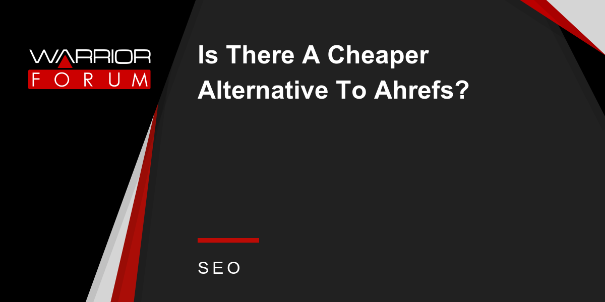 Is There A Cheaper Alternative To Ahrefs? | Warrior Forum - The #1