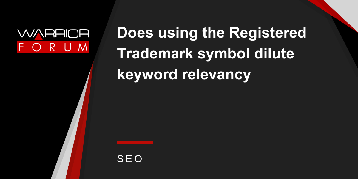 Does Using The Registered Trademark Symbol Dilute Keyword Relevancy