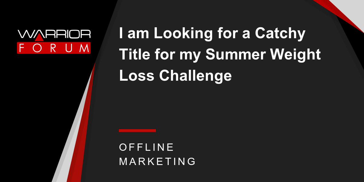 I Am Looking For A Catchy Le My Summer Weight Loss Challenge Warrior Forum The 1 Digital Marketing Marketplace