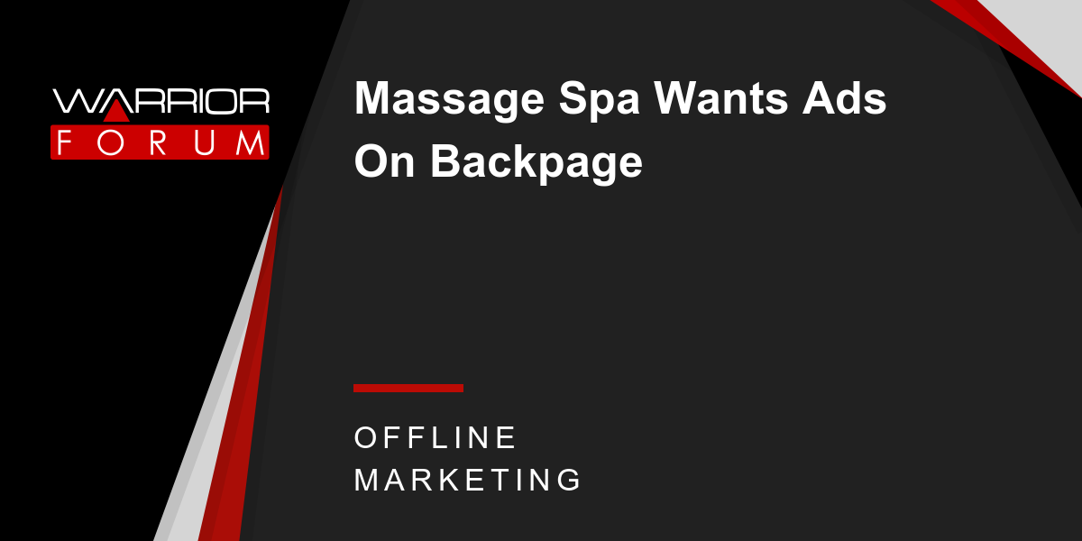 Massage Spa Wants Ads On Backpage Warrior Forum The 1 Digital Marketing Forum Marketplace