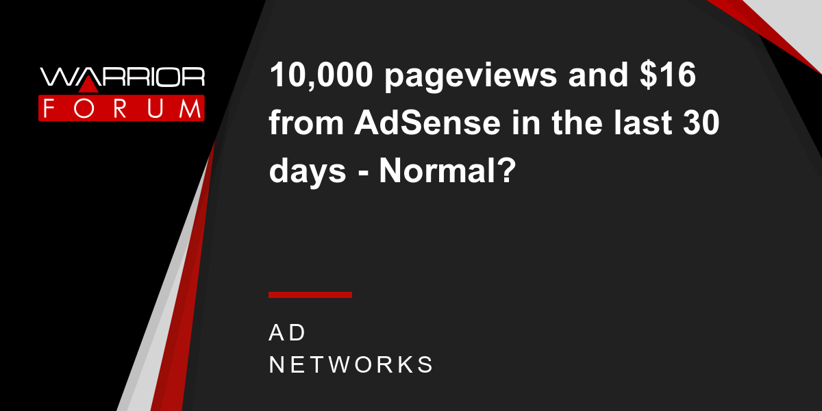 10,000 pageviews and $16 from AdSense in the last 30 days