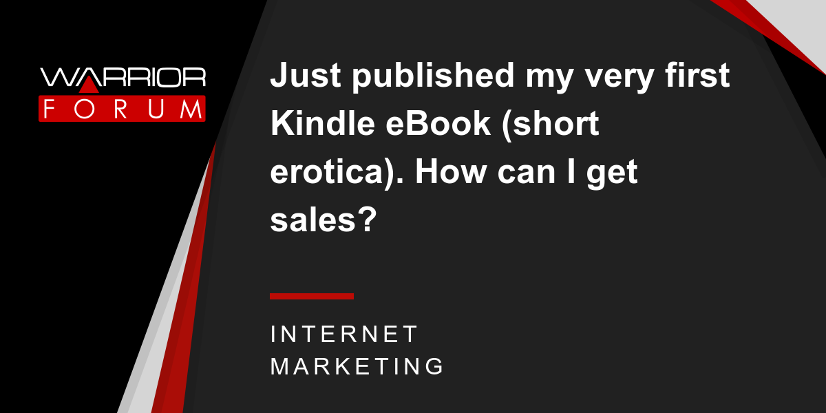 Just Published My Very First Kindle Ebook Short Erotica How Can I Get Sales Warrior Forum The 1 Digital Marketing Forum Marketplace