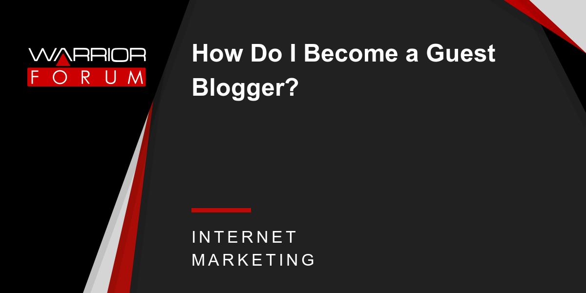 How Do I Become a Guest Blogger? | Warrior Forum - The #1 Digital