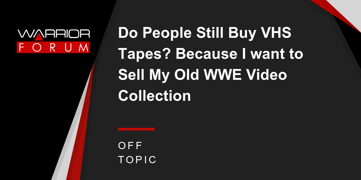 Where Can I Sell My Vhs Tapes >> Do People Still Buy Vhs Tapes Because I Want To Sell My Old Wwe
