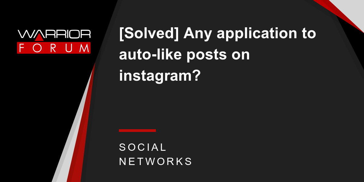 Solved] Any application to auto-like posts on instagram? | Warrior