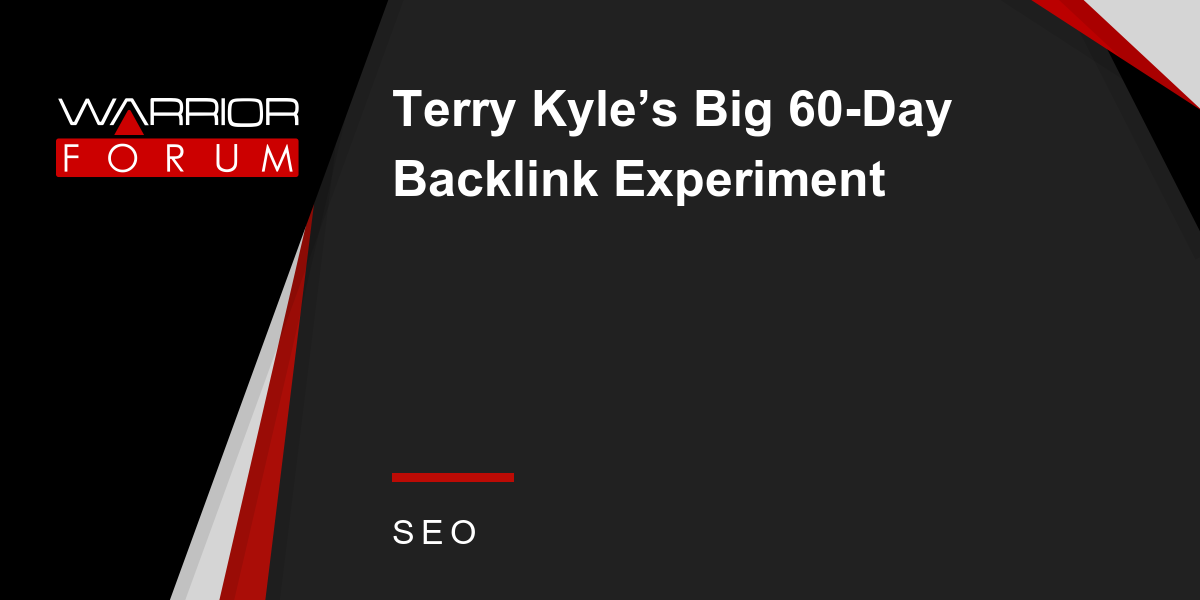 Terry Kyle's Big 60-Day Backlink Experiment | Warrior Forum
