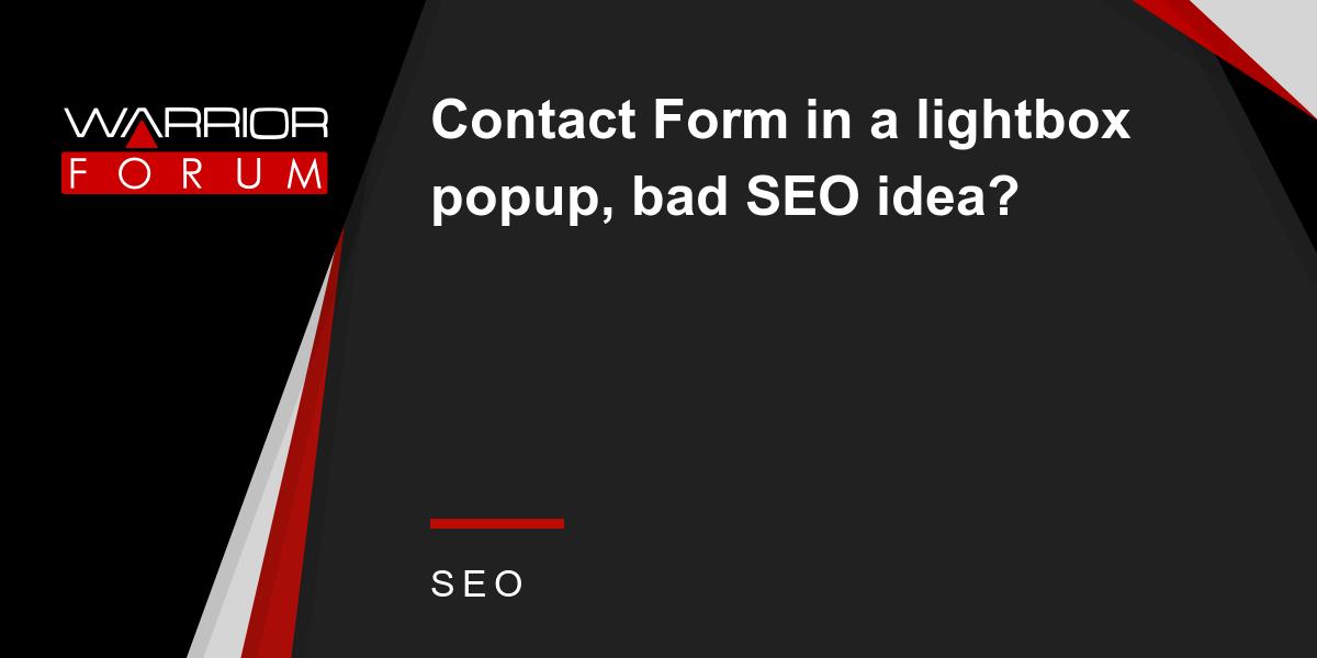 contact form in a lightbox popup bad seo idea warrior forum