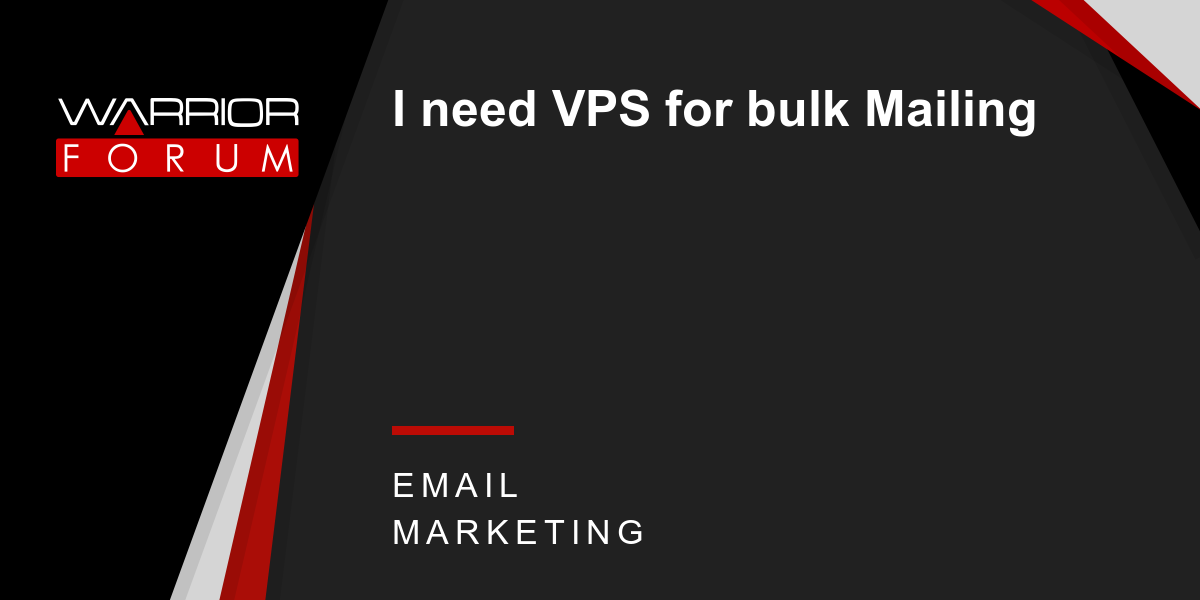 I need VPS for bulk Mailing | Warrior Forum - The #1 Digital