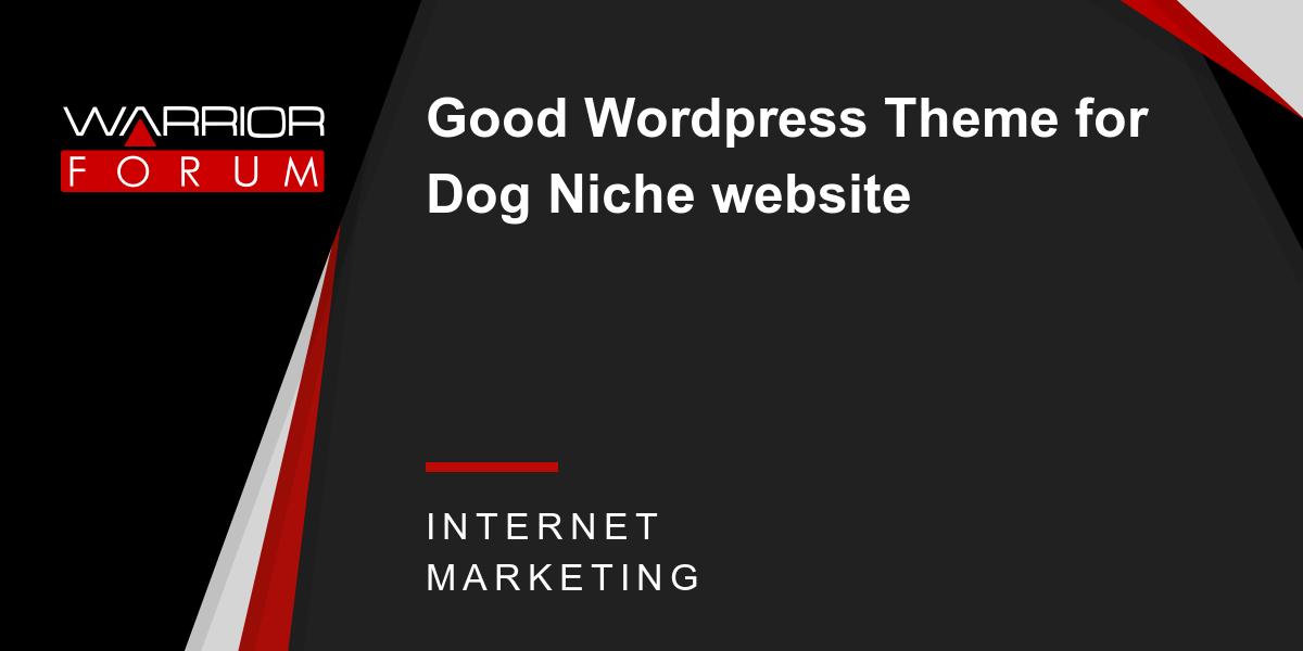 Good Wordpress Theme for Dog Niche website | Warrior Forum - The #1