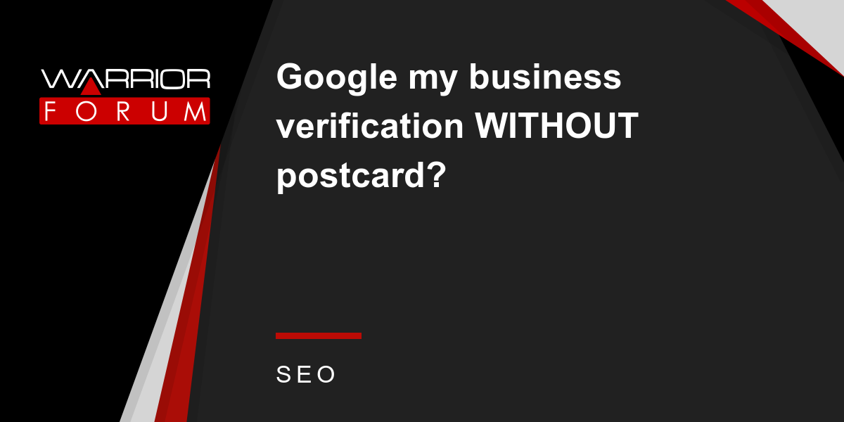 Google my business verification WITHOUT postcard? | Warrior Forum