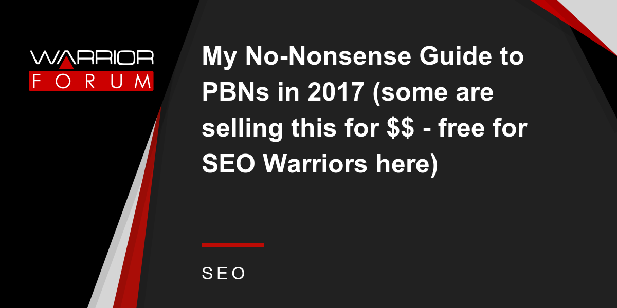 My No-Nonsense Guide to PBNs in 2017 (some are selling this for $$ - free  for SEO Warriors here) | Warrior Forum - The #1 Digital Marketing Forum &  ...