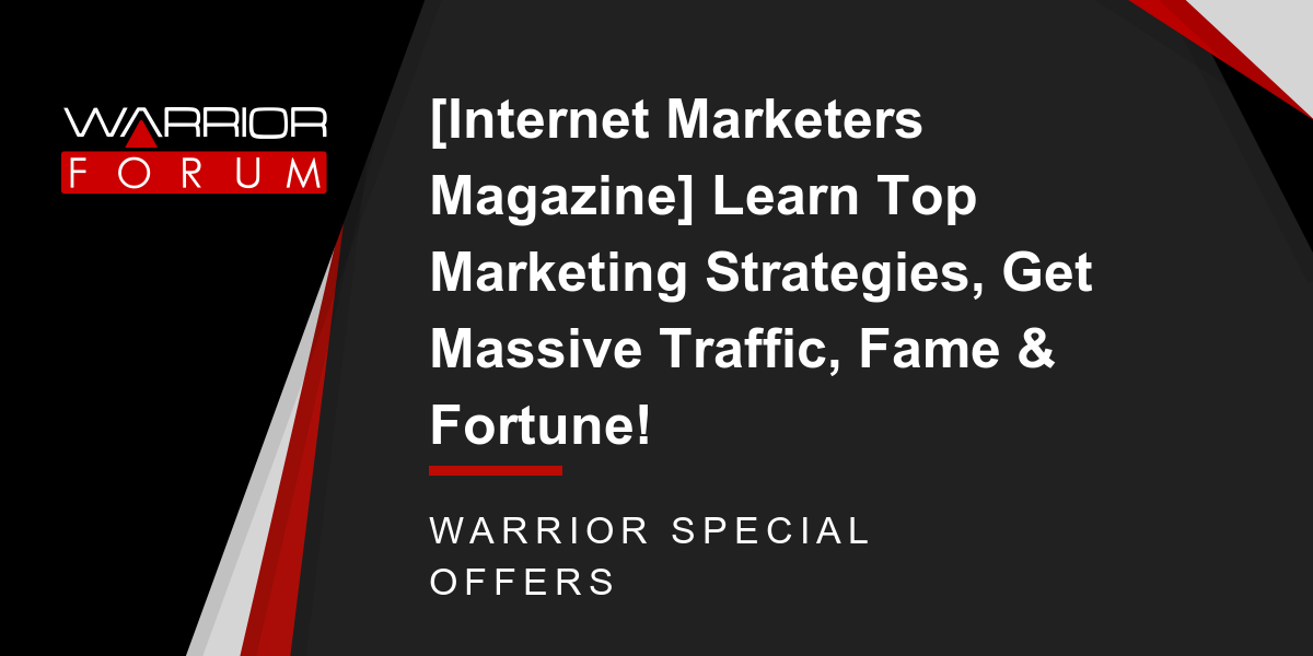 [Internet Marketers Magazine] Learn Top Marketing Strategies, Get Massive Traffic, Fame & Fortune! Thumbnail