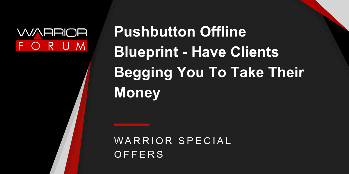 Pushbutton Offline Blueprint - Have Clients Begging You To Take Their Money Thumbnail