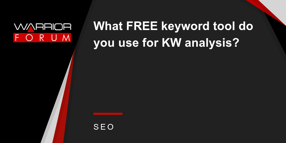 What FREE keyword tool do you use for KW analysis? | Warrior