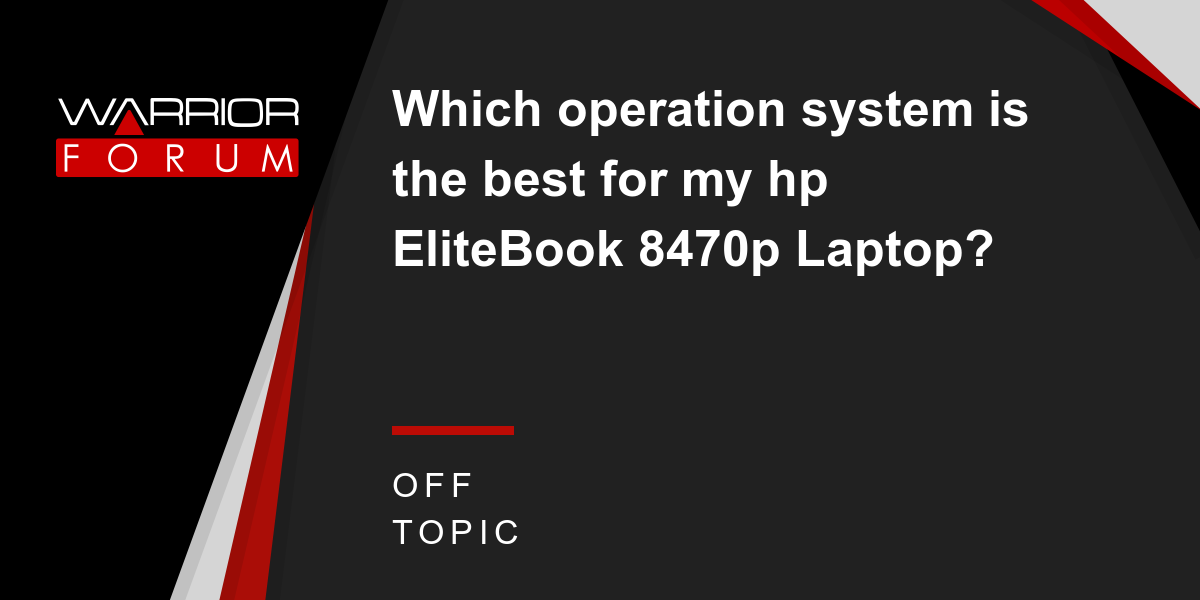 Which operation system is the best for my hp EliteBook 8470p Laptop