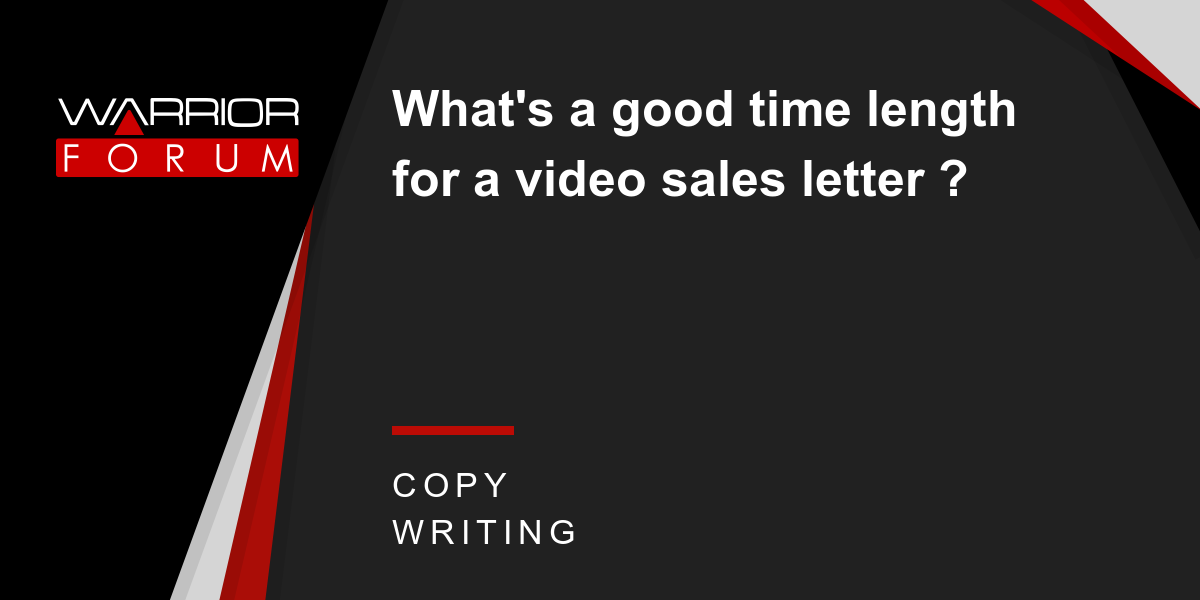 What S A Good Time Length For A Video Sales Letter Warrior Forum