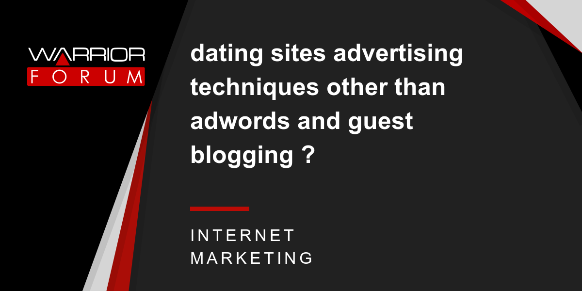 dating sites advertising techniques other than adwords and