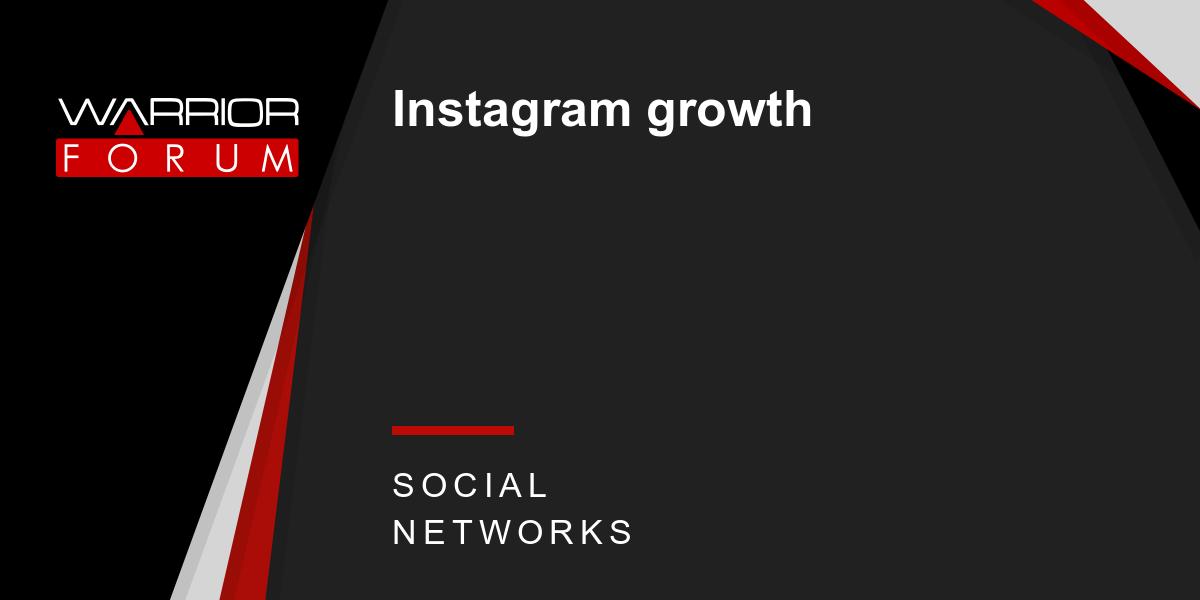Instagram growth | Warrior Forum - The #1 Digital Marketing Forum