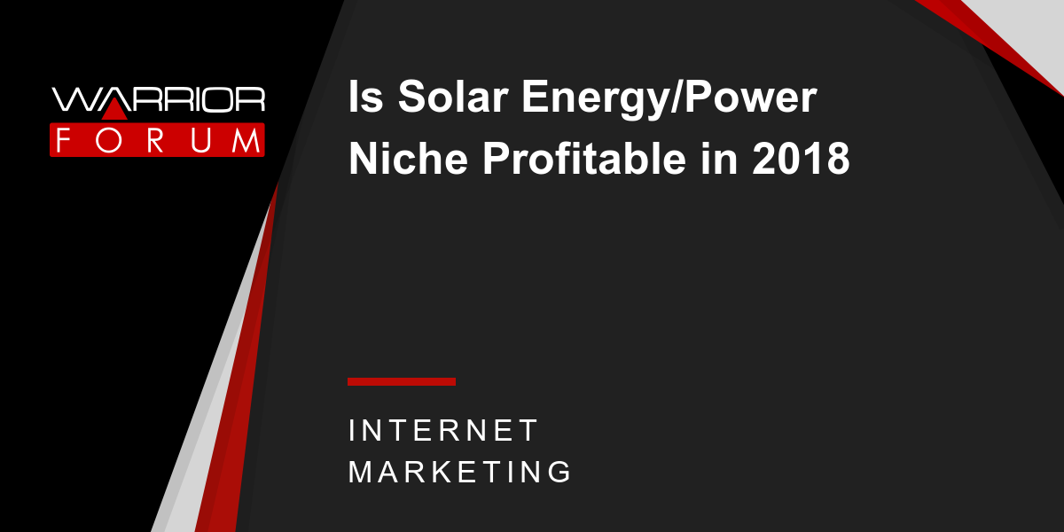 Is Solar Energy/Power Niche Profitable in 2018 | Warrior