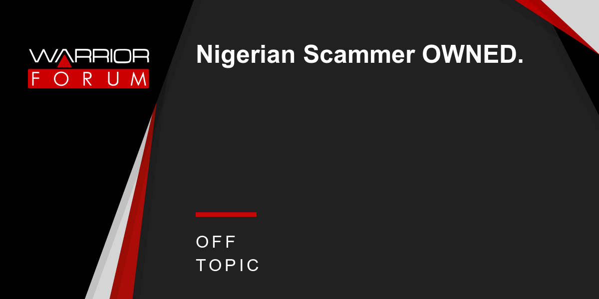 Nigerian Scammer OWNED    Warrior Forum - The #1 Digital Marketing