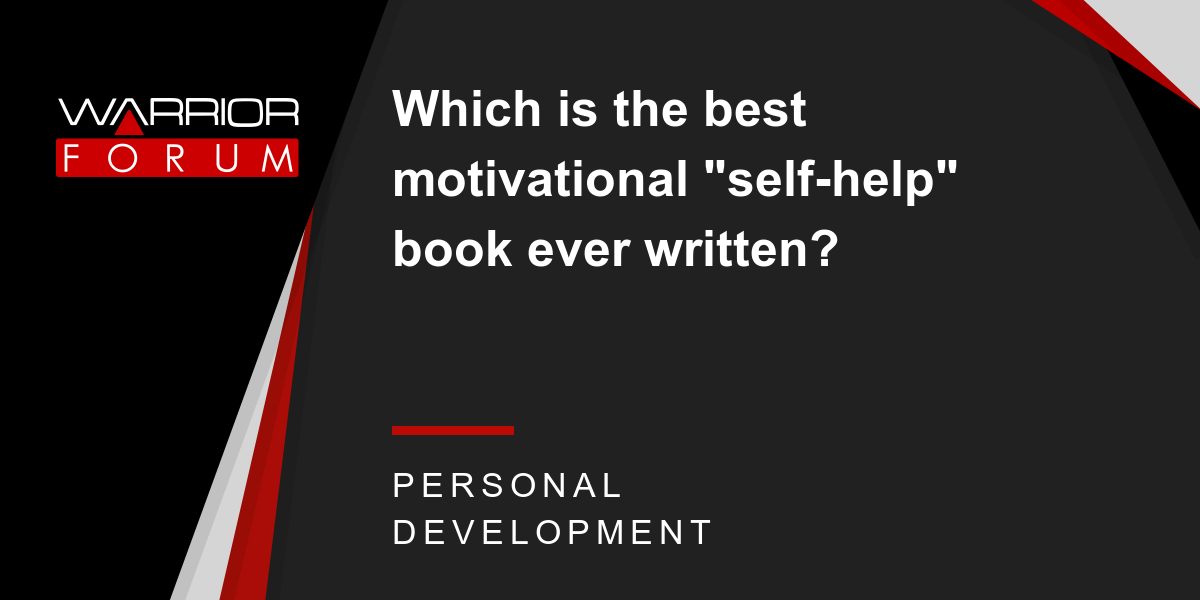 Which is the best motivational self help book ever written which is the best motivational self help book ever written warrior forum the 1 digital marketing forum marketplace fandeluxe Choice Image