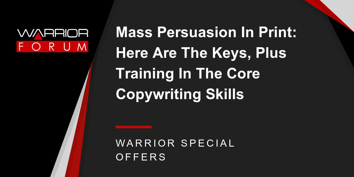 Mass Persuasion In Print: Here Are The Keys, Plus Training In The Core Copywriting Skills Thumbnail