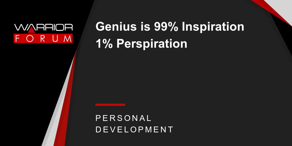 Genius Is 99 Inspiration 1 Perspiration