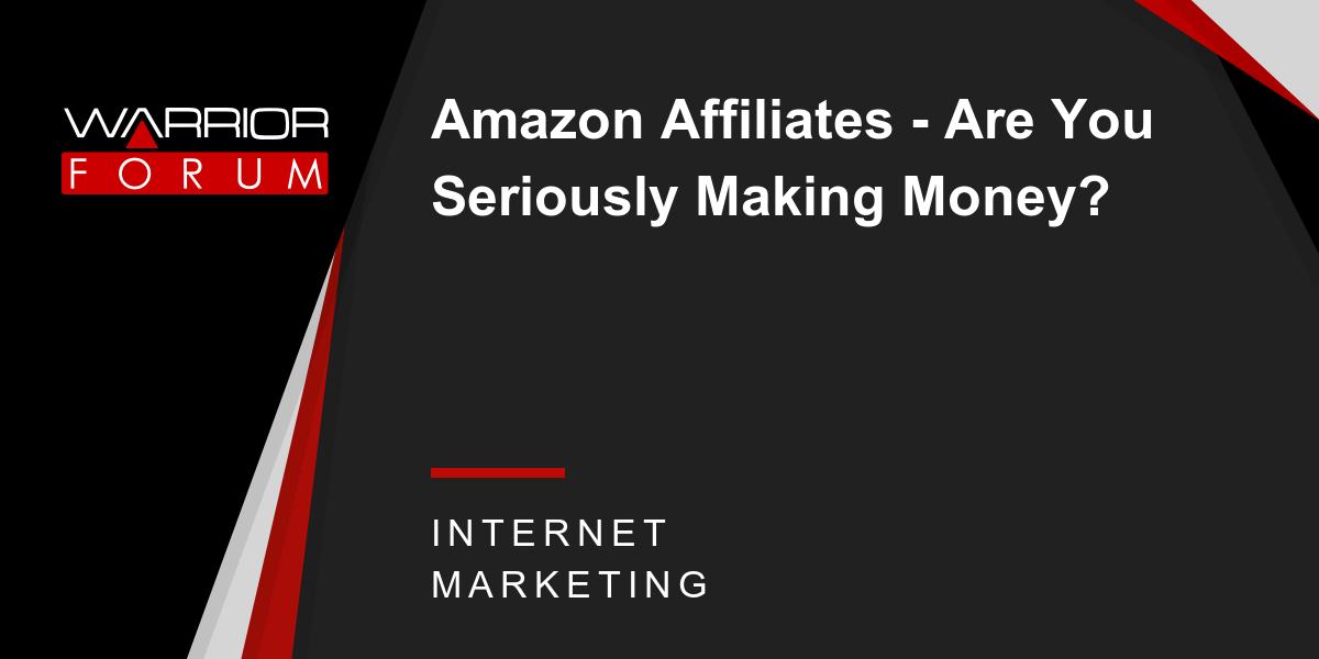 Amazon affiliates are you seriously making money warrior forum amazon affiliates are you seriously making money warrior forum the 1 digital marketing forum marketplace malvernweather Images