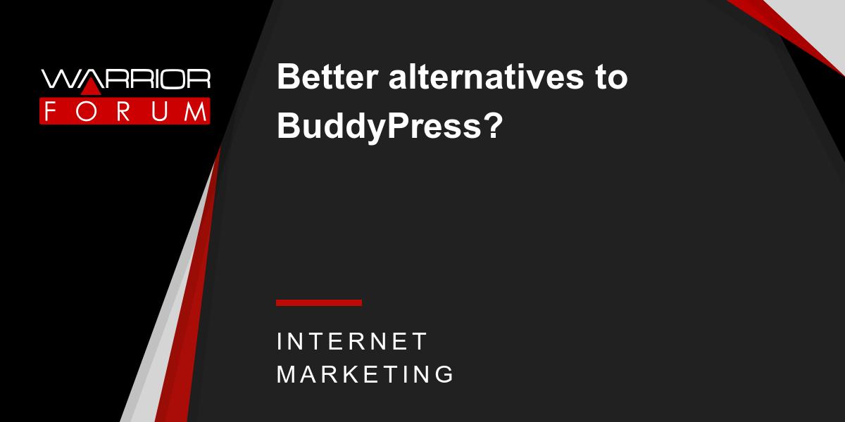 Better alternatives to BuddyPress? | Warrior Forum - The #1