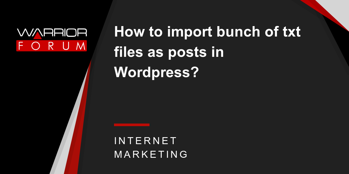 How to import bunch of txt files as posts in Wordpress? | Warrior