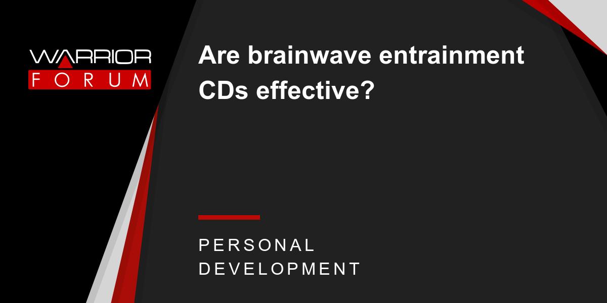 Are brainwave entrainment CDs effective?   Warrior Forum
