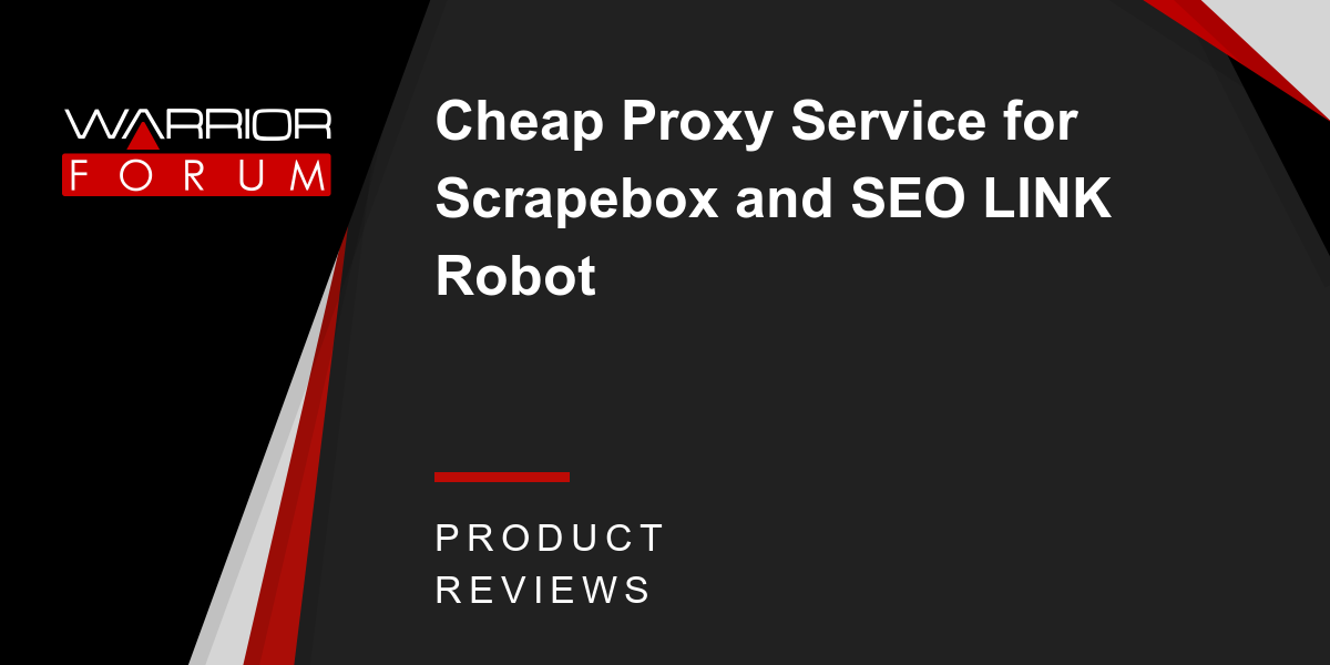 Cheap Proxy Service for Scrapebox and SEO LINK Robot | Warrior Forum