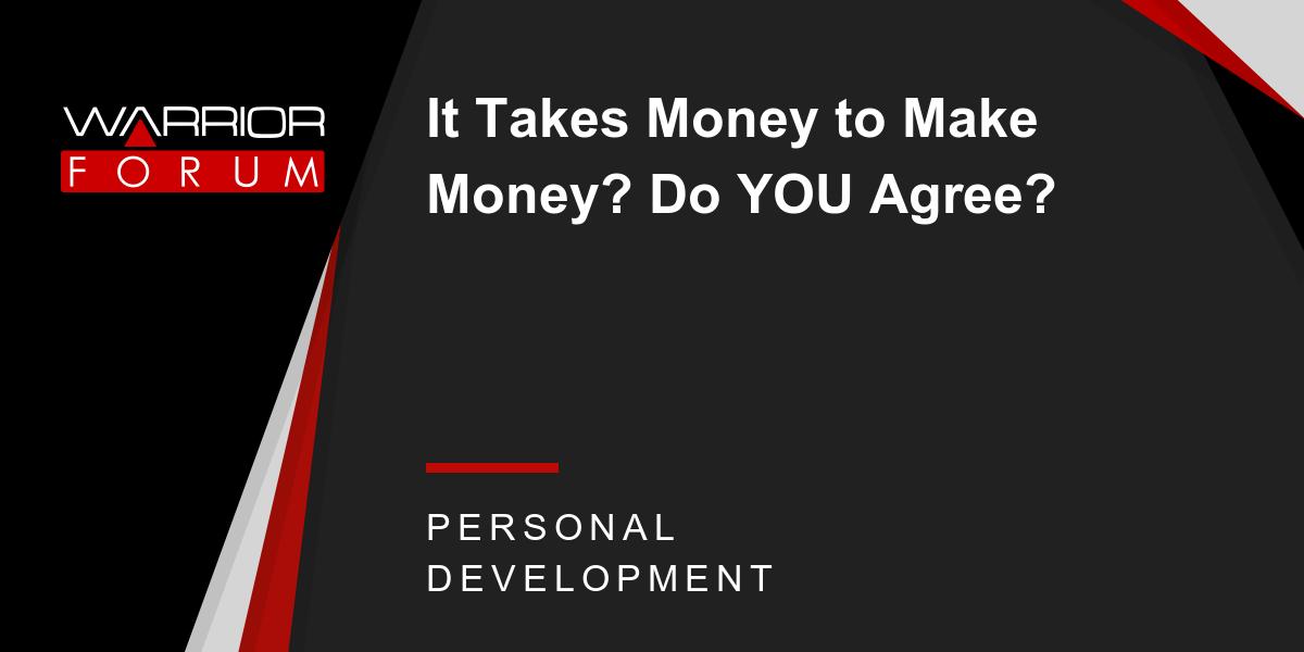 7d21e25b8c It Takes Money to Make Money  Do YOU Agree