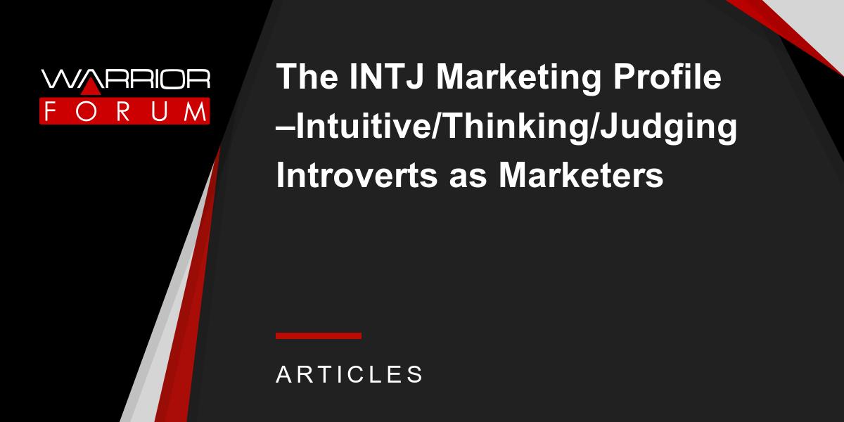 The INTJ Marketing Profile –Intuitive/Thinking/Judging