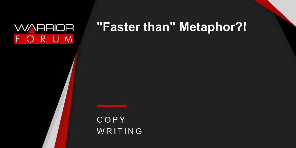 Faster Than Metaphor Warrior Forum The 1 Digital Marketing