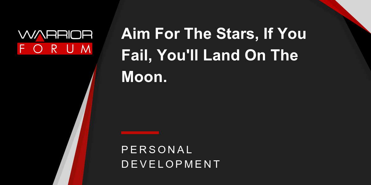 Aim For The Stars If You Fail Youll Land On The Moon Warrior