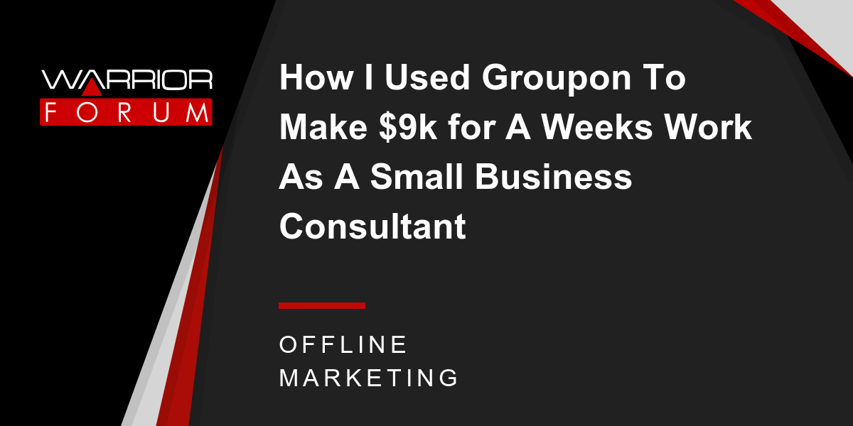 How I Used Groupon To Make 9k For A Weeks Work As A Small Business