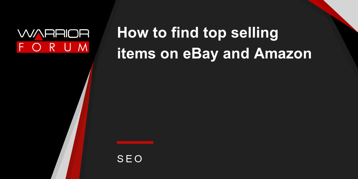 How To Find Top Selling Items On Ebay And Amazon Warrior Forum The 1 Digital Marketing Forum Marketplace