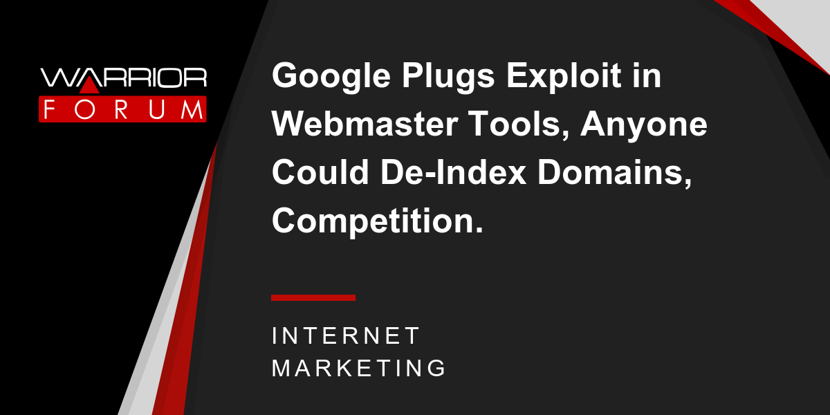Google Plugs Exploit in Webmaster Tools, Anyone Could De-Index