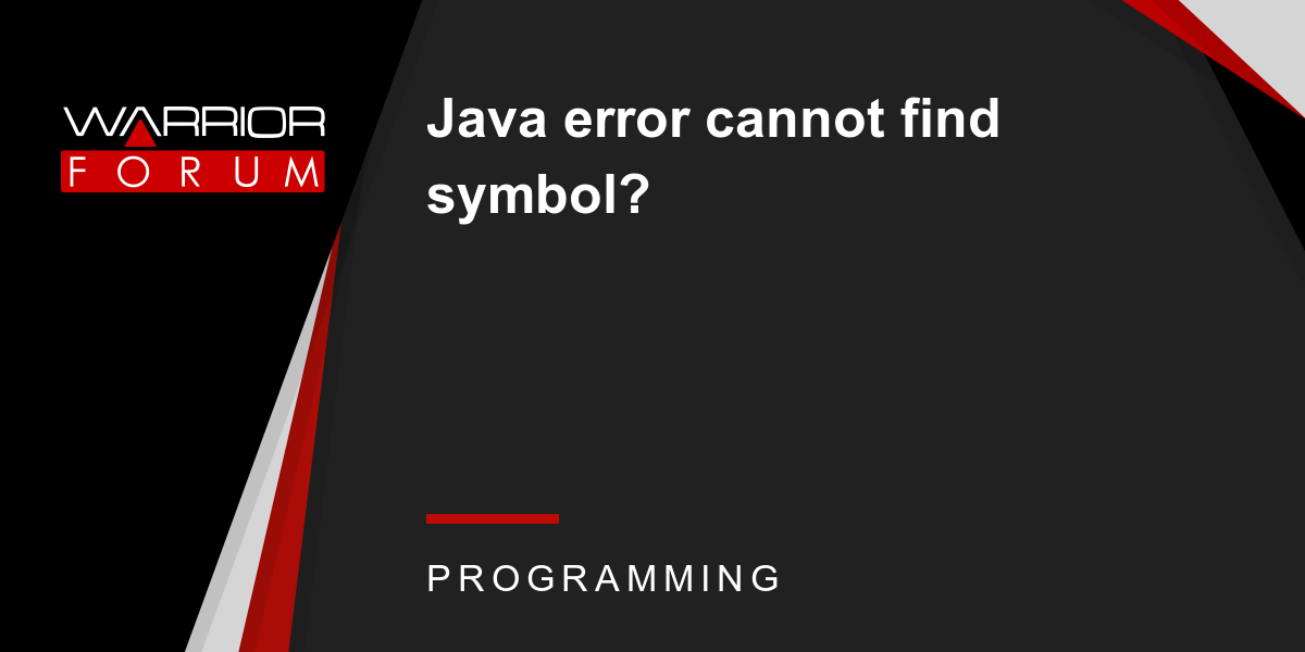 Java Error Cannot Find Symbol Warrior Forum The 1 Digital