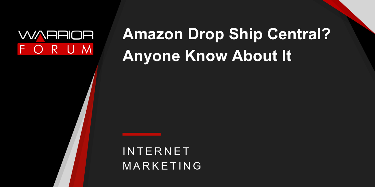 Amazon Drop Ship Central? Anyone Know About It | Warrior Forum - The