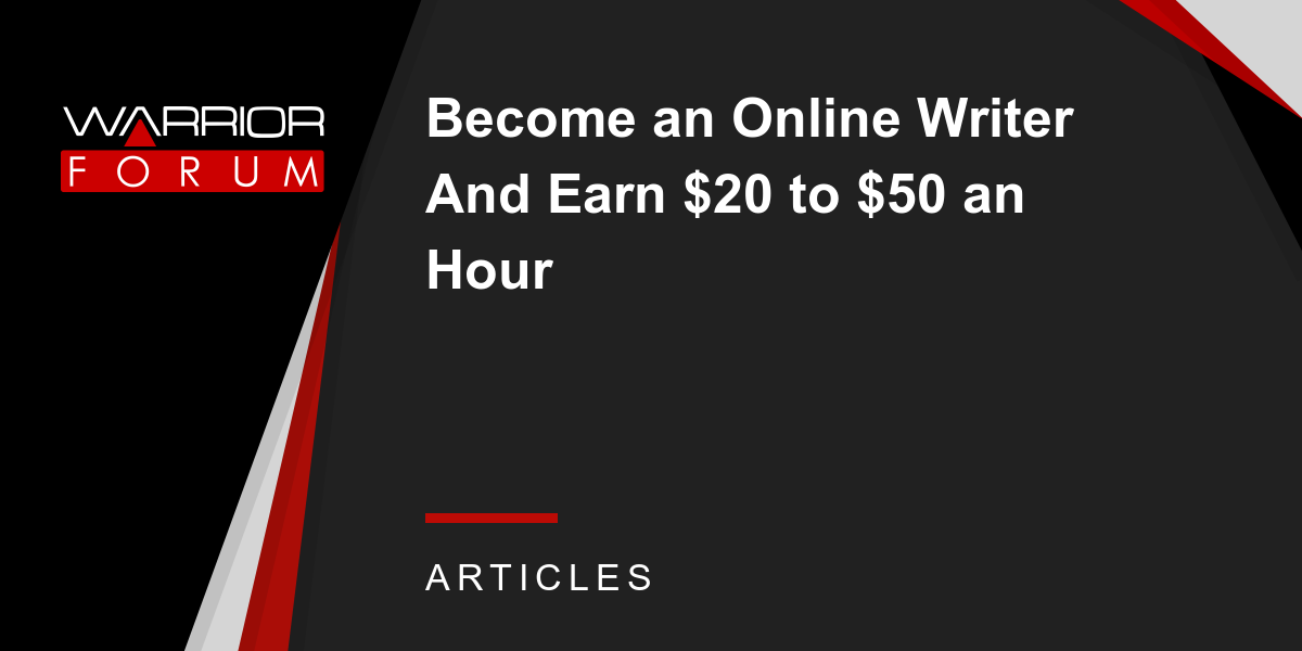become an online writer and earn to an hour warrior  become an online writer and earn 20 to 50 an hour warrior forum the 1 digital marketing forum marketplace