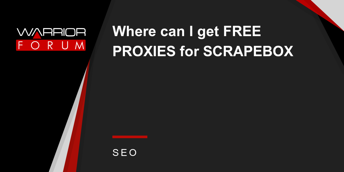 Where can I get FREE PROXIES for SCRAPEBOX | Warrior Forum - The #1