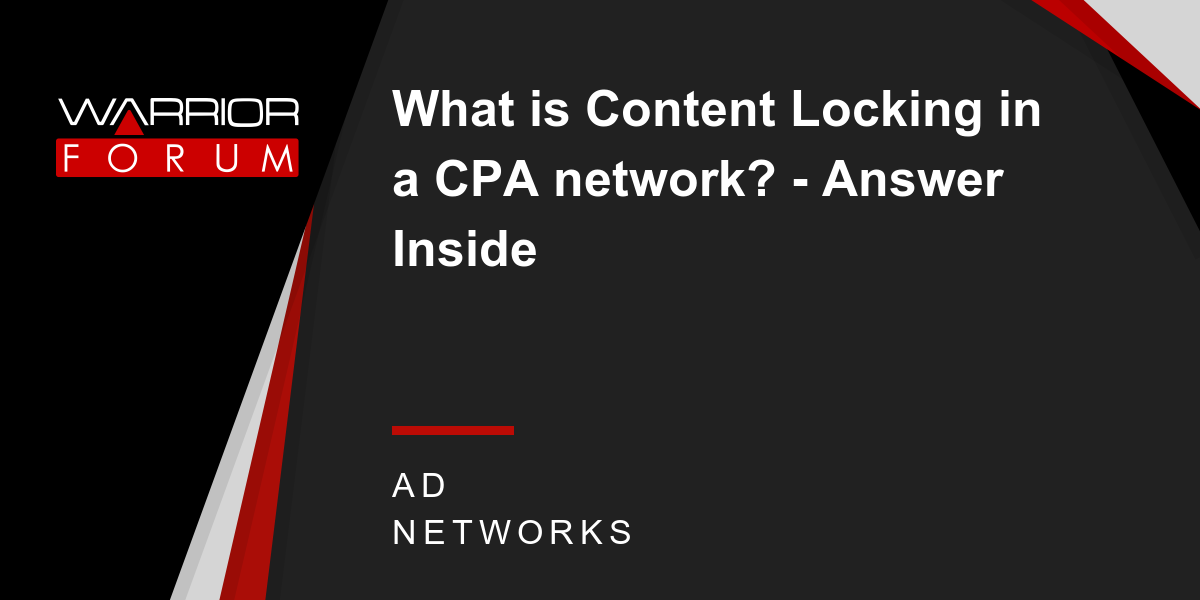 What is Content Locking in a CPA network? - Answer Inside