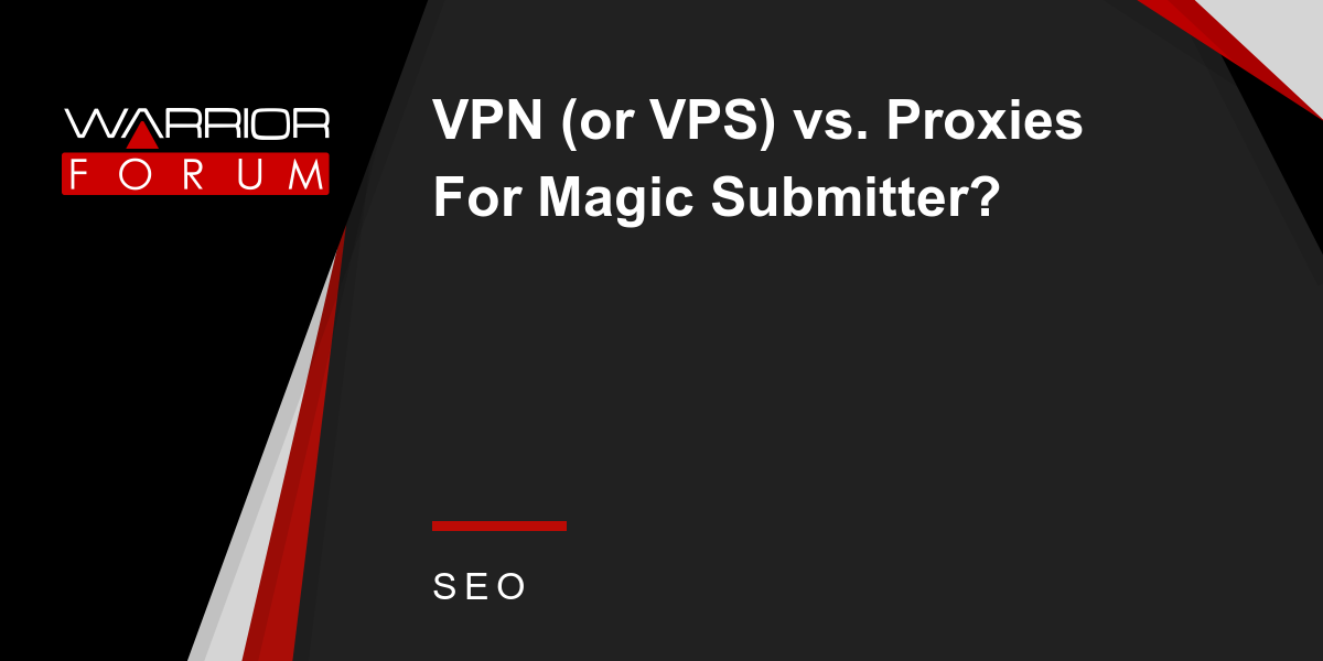 VPN (or VPS) vs  Proxies For Magic Submitter? | Warrior