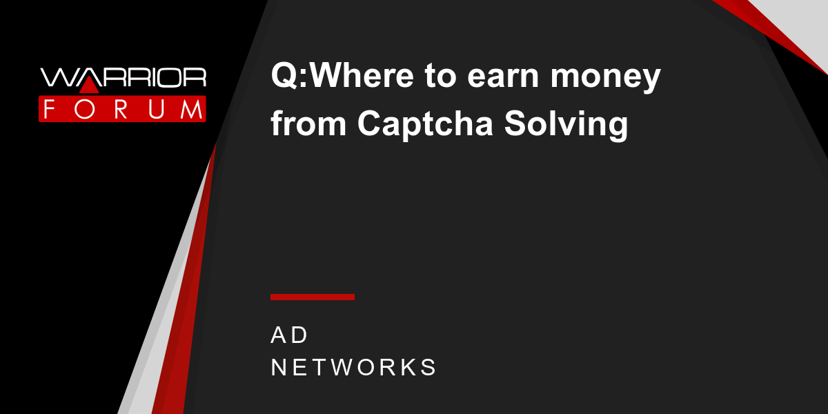 Q:Where to earn money from Captcha Solving | Warrior Forum