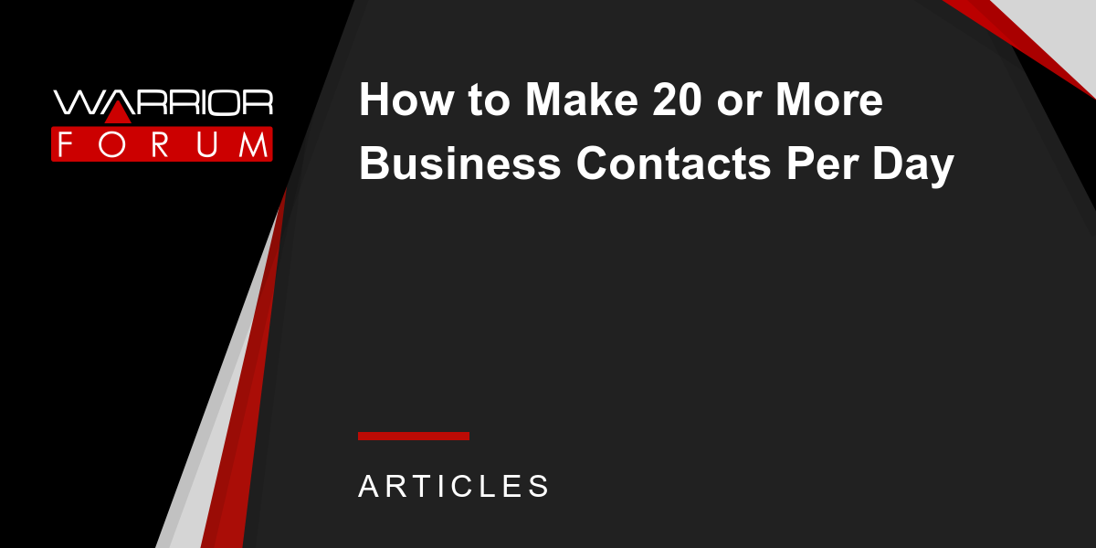 How to Make 20 or More Business Contacts Per Day | Warrior Forum ...