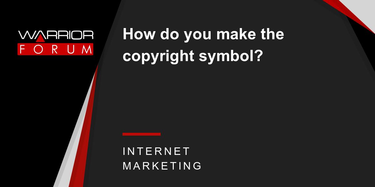 How Do You Make The Copyright Symbol Warrior Forum The 1